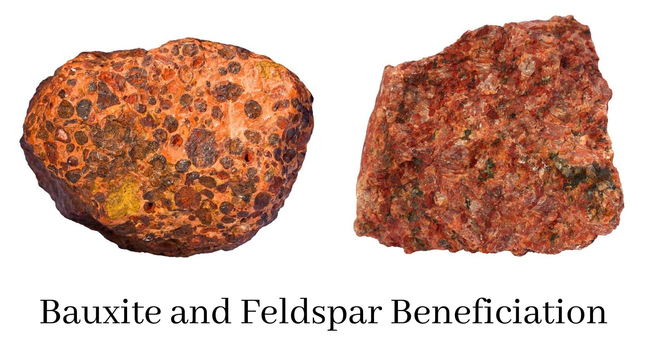 Beneficiation and mineral processing of bauxite and feldspar.